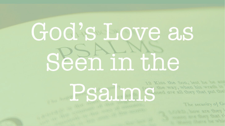 LifeGroup - God's Love as Seen in the Psalms
